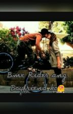 BMX Rider ang BOY FRIEND ko by NylyerLanredep