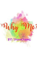 Why me????[On-going] Super Duper Late Update by ShamChams