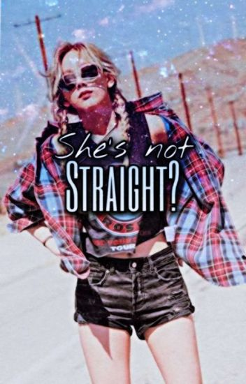 She's Not Straight?