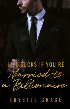 Life Sucks If You're Married To A Billionaire by Krystel-Grace