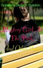Mystery Girl At The Park And Other Poems by randomdragonpakistan