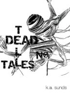 DEAD TELL NO TALES by CarlyleSpencerSasaki