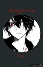 Dangerous {Yandere!Boy x Reader} by kellylq