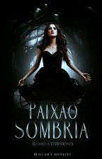 Paixão Sombria by HillaryMeneses