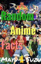 Random Anime Facts by Mayu--Suzu