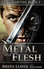 Metal and Flesh (The Rohvim, Book 1) by endiwebb