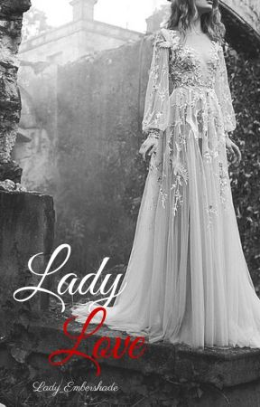 Lady Love: BOOK 1 of THE LADY SERIES  by LadyCelestiaX
