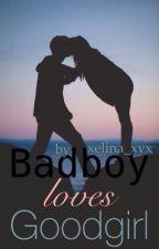 Badboy loves Goodgirl #Wattys2016 by xelina_xyx