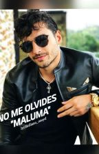 No Me olvides #MALUMA  by Dulce_Tormento13