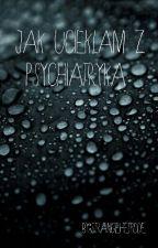 Jak Uciekłam Z Psychiatryka by StrangeHetpode