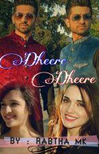 Dheere Dheere by rabtha_mk