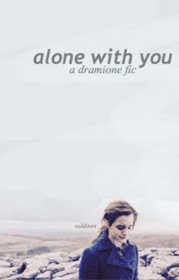 Alone With You || A Dramione Fanfic