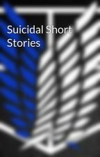 Suicidal Short Stories by completedestroyer