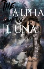 The Alpha and the Luna (Being Rewritten) by QueenMikeyBobbi