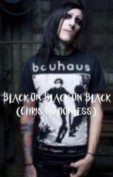 Black on Black on Black(Chris Motionless) by EmmaIsMotionless