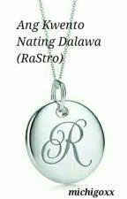 Ang Kwento Nating Dalawa (RaStro) by michigoxx