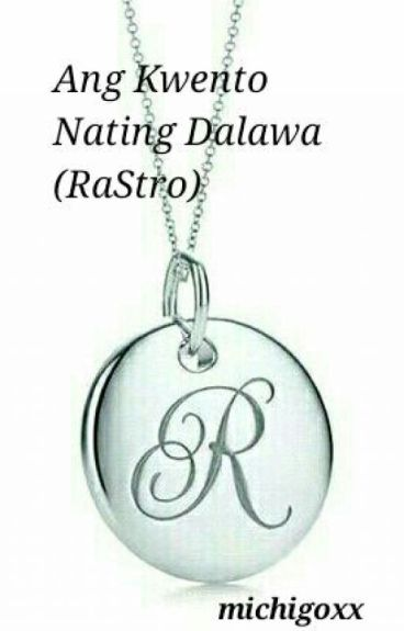 Ang Kwento Nating Dalawa (RaStro)