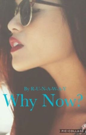Why now? (COMPLETED) by R-U-N-A-W-A-Y