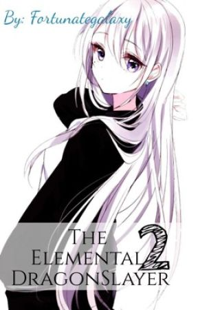 Lucy The Elemental Dragon Slayer  Book Two by FortunateGalaxy