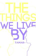 The Things We Live By by tamar-