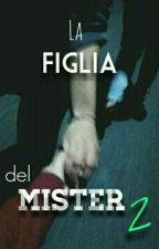 La Figlia Del Mister 2 ↪ p.d. by loreisoxygen