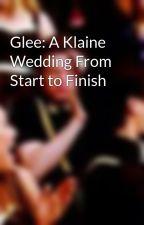 Glee: A Klaine Wedding From Start to Finish by RainbowLlama99