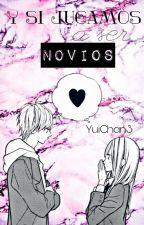 Y Si Jugamos A ser NOVIOS?  by YuiChan3