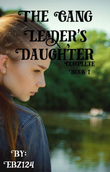 The Gang leader's Daughter *COMPLETE!* *UNDERGOING MAJOR EDITING*