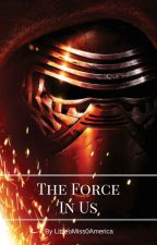 The Force In Us ~ Kylo Ren X reader by Little0Miss0America