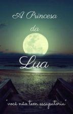 A Princesa Da Lua (Concluído) by MariMariana222