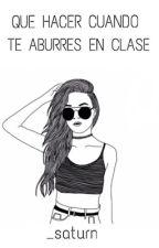 Que Hacer Cuando te Aburres en Clase by _saturn