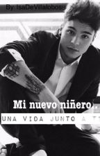 Mi nuevo niñero-Una Vida Junto A Ti. by Isahinojosapdc