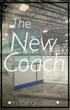 The New Coach by mobanglesssss