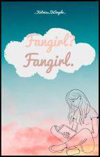 Fangirl? Fangirl. by _Katniss_DiAngelo_