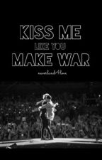Kiss me like you make war [Niam FF] by neverland4love