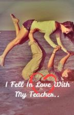 I Fell In Love With My Teacher.. (Student/Teacher Relationship) by JaysJumbo
