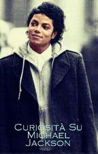 Curiosità Su Michael Jackson by michaeljaxn