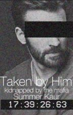Taken by Him- Kidnapped by the Mafia by yodelingpicklewait