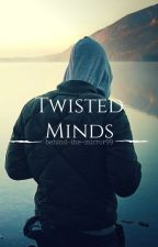Twisted Minds (#Wattys2016) by behind-the-mirror99