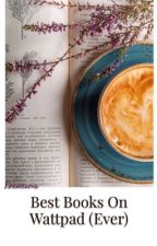 Best books on Wattpad (EVER) by knewsome