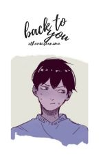 Back To You | Kageyama Tobio ✔ by otherwiseanime