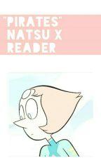 PIRATES  •Natsu X Reader• by _juicyart