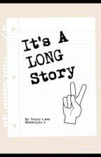 It's A Long Story by punkyprincess14