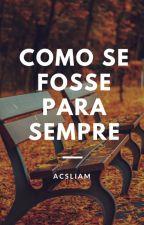 Como se fosse para sempre. by AcsLiam