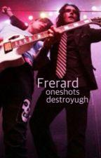 Frerard Oneshots ♡ by destroyugh
