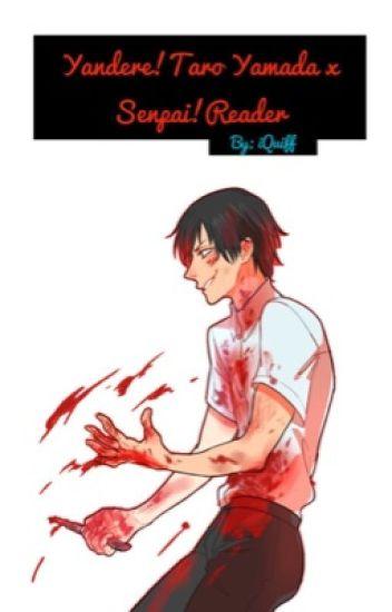 {HIATUS} Yandere!Taro Yamada x Senpai!Reader