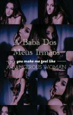 A Baba Dos Meus Irmaos {Reescrevendo} by Pietra_Drew