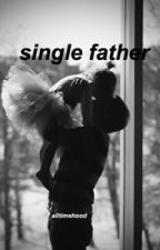 single father // ch by alltimehood