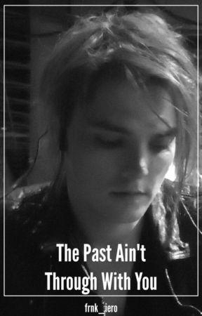 The Past Ain't Through With You by frnk_iero