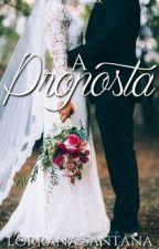 A Proposta . by LorranaSantanaWellin